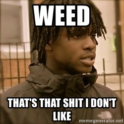 That's that shit I don't like - weed That's that shit I don't like