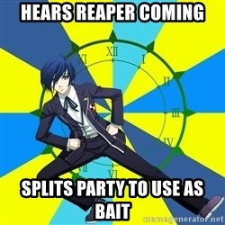 Minato Persona 3 - Hears reaper coming Splits party to use as bait