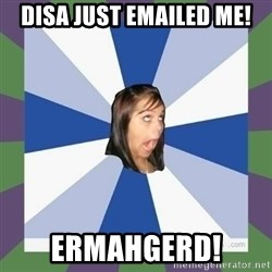 Annoying FB girl - disa just emailed me! ermahgerd!