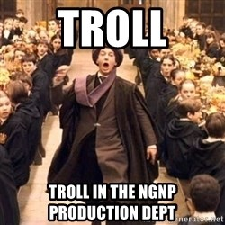 Troll In The Dungeon - TROLL TROLL IN THE NGNP PRODUCTION DEPT