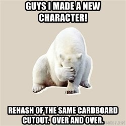 Bad RPer Polar Bear - Guys I made a new character! Rehash of the same cardboard cutout.  Over and over.