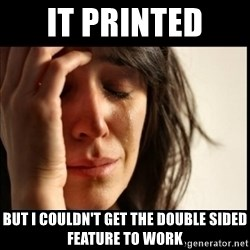First World Problems - It printed  but i couldn't get the double sided feature to work