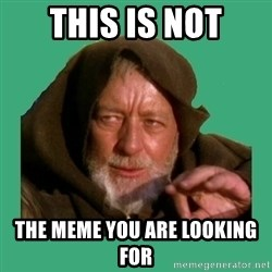 Jedi mind trick - this is not the meme you are looking for