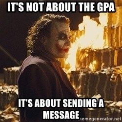 The joker burning money - It's not about the GPA It's about sending a message