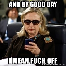 Hillary Text - And by good day I mean fuck off