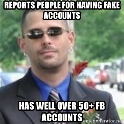 ButtHurt Sean - reports people for having fake accounts has well over 50+ FB accounts