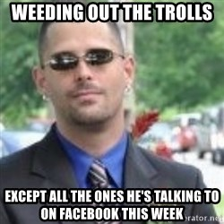 ButtHurt Sean - weeding out the trolls except all the ones he's talking to on facebook this week
