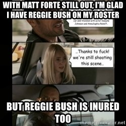 The Rock Driving Meme - With matt forte still out, I'm glad I have reggie bush on my roster but reggie bush is inured too