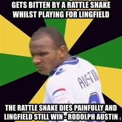 Rodolph Austin - Gets Bitten By A Rattle Snake Whilst Playing For Lingfield The Rattle snake dies painfully and Lingfield still win - Rodolph Austin