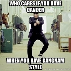 Gangnam Style Dance - Who cares if you have cancer When you have gangNam style