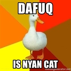 Technologically Impaired Duck - dafuq is nyan cat
