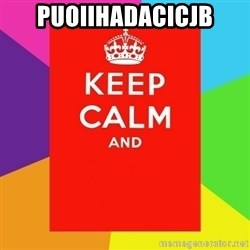 Keep calm and - puoiihadacicjb