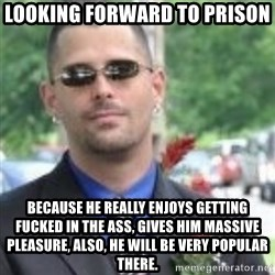 ButtHurt Sean - looking forward to prison because he really enjoys getting fucked in the ass, gives him massive pleasure, also, he will be very popular there.