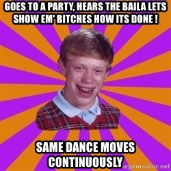 Unlucky Brian Strikes Again - GOES TO A PARTY, hears the baiLA LETS SHOW EM' BITCHES HOW ITS DONE ! SAME DANCE MOVES continuously