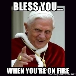 The Evil Pope - Bless you... when you're on fire