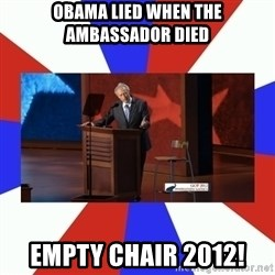 Invisible Obama - Obama lied when the Ambassador died Empty Chair 2012!