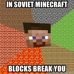 Minecraft Steve - in soviet minecraft  blocks break you