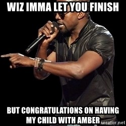Kanye West - wiz imma let you finish but congratulations on having my child with amber