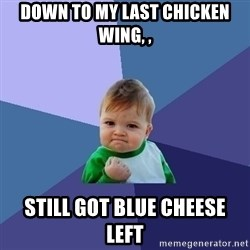 Success Kid - down to my last chicken wing, , still got blue cheese left