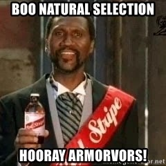 Red stripe guy - boo natural selection HOORAY ARMORVORs!