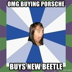 Annoying FB girl - Omg buying porschE Buys new beetle