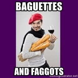 stereotypical french man - Baguettes and faggots