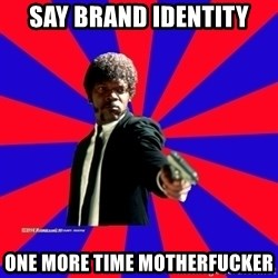 (Samuel L Jackson)Pulp Fiction - say brand identity one more time motherfucker
