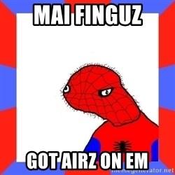 Spodermin - mai finguz got airz on em