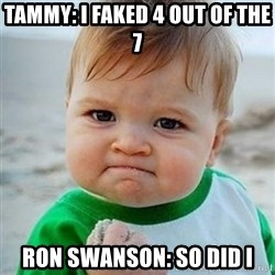 Victory Baby - Tammy: I faked 4 out of the 7 Ron Swanson: So did I