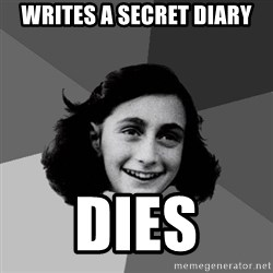 Anne Frank Lol - WRITES A SECRET DIARY DIES