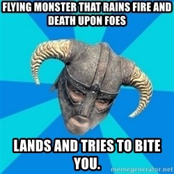 skyrim stan - flying monster that rains fire and death upon foes lands and tries to bite you.