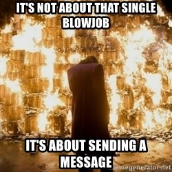 Sending a Message - it's not about that single blowjob it's about sending a message