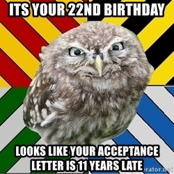 JEALOUS POTTEROMAN - its your 22nd birthday looks like your acceptance letter is 11 years late