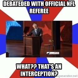 Invisible Obama - Debateded with Official NFL Referee What?? that's an interception?