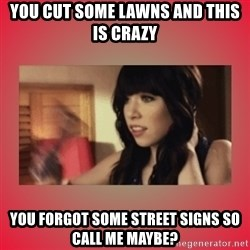 Call Me Maybe Girl - yOU CUT SOME LAWNS AND THIS IS CRAZY YOU FORGOT SOME STREET SIGNS SO CALL ME MAYBE?