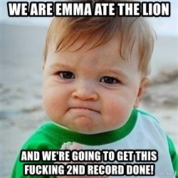 Victory Baby - We are emma ate the lion and we're going to get this fucking 2nd record done!