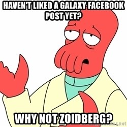 Why not zoidberg? - Haven't liked a galaxy facebook post yet? why not zoidberg?