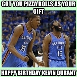 durant harden - got you pizza rolls as your gift happy Birthday Kevin durant