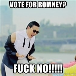 Gangnam Style - vote for romney? fuck no!!!!!