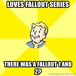Vault Boy - Loves Fallout Series There was a fallout 1 and 2?