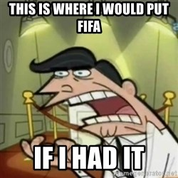If i had one - This is where i would put fifa if i had it