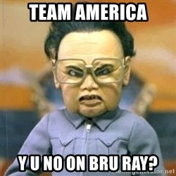 Kim Jong Il Team America - team america y u no on bru ray?