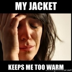 First World Problems - my jacket keeps me too warm