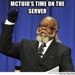 The tolerance is to damn high! - Mctuid's time on the server