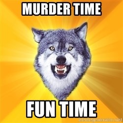 Courage Wolf - MUrder time fun time