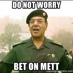 Iraqi Information Minister - DO NOT WORRY BET ON METT