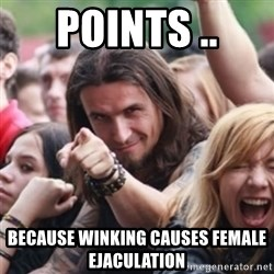 Ridiculously Photogenic Metalhead - points .. because winking causes female ejaculation