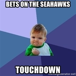 Success Kid - bets on the seahawks touchdown