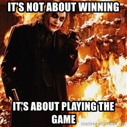 Joker - It's Not About The ... - It's not about winning it's about playing the game