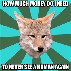 AvPD Coyote - how much money do i need to never see a human again